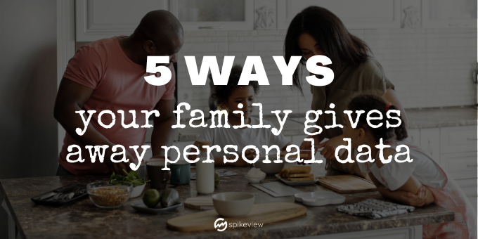 5 ways your family gives away personal data