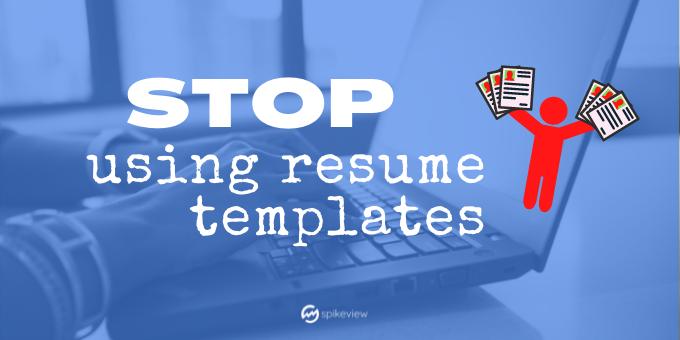 stop using resume templates