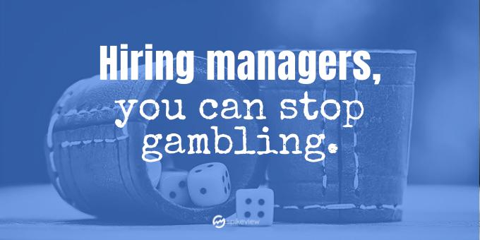 hiring managers can stop gambling