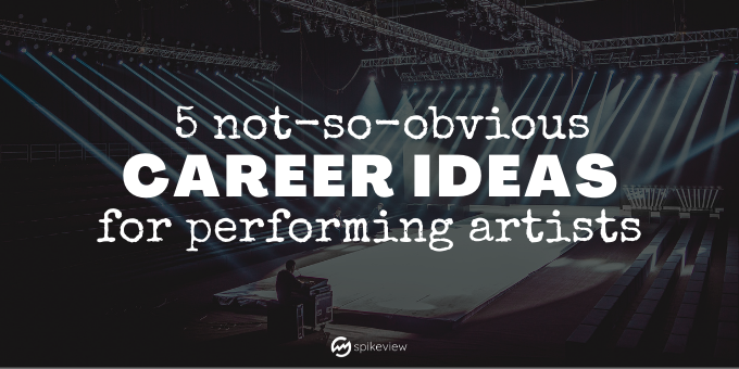 5 not-so-obvious career ideas for performing artists